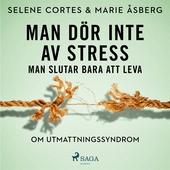 Man dör inte av stress: man slutar bara att leva - om utmattningssyndrom