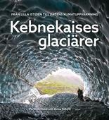 Kebnekaises glaciärer: från lilla istiden till dagens klimatuppvärmning