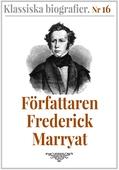 Klassiska biografier 16: Författaren Frederick Marryat – Återutgivning av text från 1880