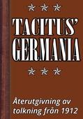 Germania – Tacitus' bok om germanernas ursprung och seder. Återutgivning av text från 1912