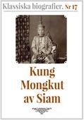 Klassiska biografier 17: Kung Mongkut av Siam – Återutgivning av text från 1870