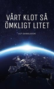 Vårt klot så ömkligt litet (e-bok) av Ulf Danie