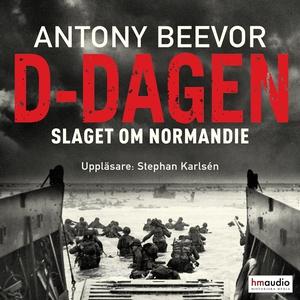 D-dagen. Slaget om Normandie (ljudbok) av Anton