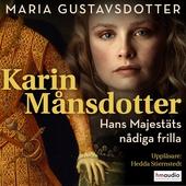 Karin Månsdotter. Hans majestäts nådiga frilla