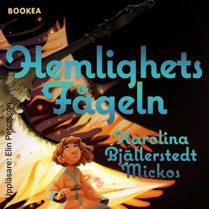 Hemlighetsfågeln (ljudbok) av Karolina Bjällers