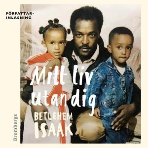 Mitt liv utan dig (ljudbok) av Betlehem Isaak