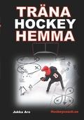 Träna Hockey Hemma: för hockeyspelare och föräldrar