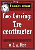 5-minuters deckare. Leo Carring: Tre centimeter. Detektivhistoria. Återutgivning av text från 1923