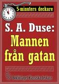 5-minuters deckare. S. A. Duse: Mannen från gatan. Återutgivning av text från 1925
