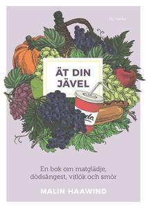 Ät din jävel : En bok om matglädje, dödsångest,