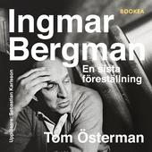 Ingmar Bergman - En sista föreställning