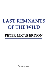 Last remnants of the wild (e-bok) av Peter Luca