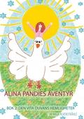 Alina Pandies Äventyr: Bok 2: Den Vita Duvans Hemligheter