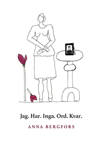 Jag. Har. Inga. Ord. Kvar. (e-bok) av Anna Berg