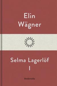 Selma Lagerlöf I (e-bok) av Elin Wägner