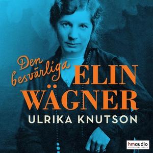 Den besvärliga Elin Wägner (ljudbok) av Ulrika