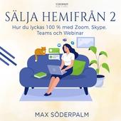 Sälja hemifrån 2 - hur du lyckas 100 % med Zoom, Skype, Teams och Webinar