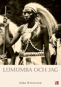 Lumumba och jag (e-bok) av John Evertsson