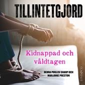 Tillintetgjord: Kidnappad och våldtagen