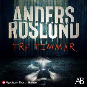 Tre timmar (ljudbok) av Anders Roslund