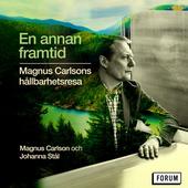 En annan framtid : Magnus Carlsons hållbarhetsresa