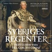 Sveriges regenter - från Gustav Vasa till Carl XVI Gustaf