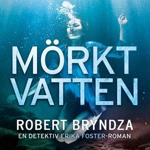 Mörkt vatten (ljudbok) av Robert Bryndza