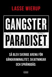 Gangsterparadiset : Så blev Sverige arena för g