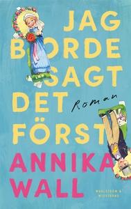 Jag borde sagt det först (e-bok) av Annika Wall