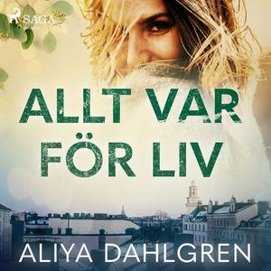 Allt var för Liv (ljudbok) av Aliya Dahlgren