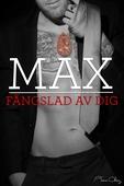 Max, fängslad av dig