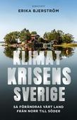 Klimatkrisens Sverige : så förändras vårt land från norr till söder