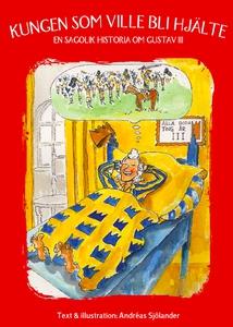 Kungen som ville bli hjälte - en sagolik histor