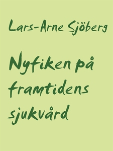 Nyfiken på framtidens sjukvård (e-bok) av Lars-