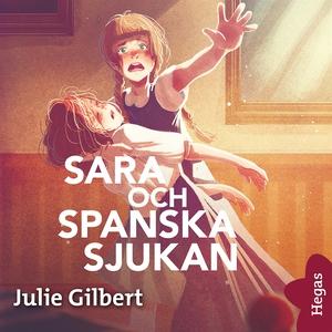 Sara och spanska sjukan (ljudbok) av Julie Gilb