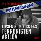 Polisen inifrån: Tipsen som fick fast terroristen Akilov
