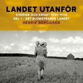 Landet utanför: Sverige och kriget 1939-1940 Del 1 : Det blomstrande landet