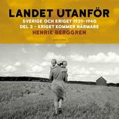 Landet utanför: Sverige och kriget 1939-1940 Del 2 : Kriget kommer närmare