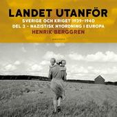 Landet utanför: Sverige och kriget 1939-1940 Del 3 : Nazistisk nyordning i Europa
