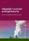 Vägskäl i svensk energihistoria: Den ena omställningen efter den andra