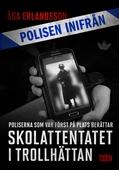 Polisen inifrån: Skolattentatet i Trollhättan: poliserna först på plats berättar
