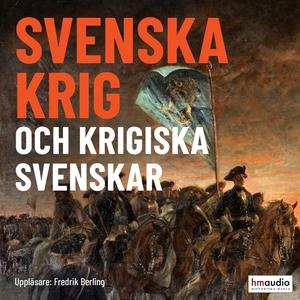 Svenska krig och krigiska svenskar (ljudbok) av