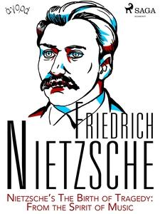 Nietzsche's The Birth of Tragedy: From the Spir
