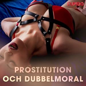 Prostitution och dubbelmoral (ljudbok) av Cupid