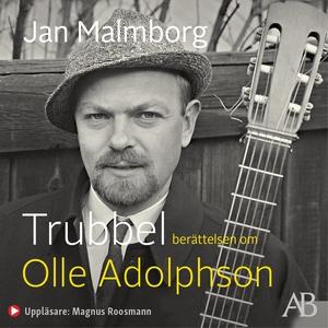 Trubbel : Berättelsen om Olle Adolphson (ljudbo