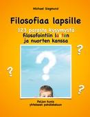 Filosofiaa lapsille. 123 parasta kysymystä filosofointiin lasten ja nuorten kanssa: Paljon kuvia yhteiseen pohdiskeluun