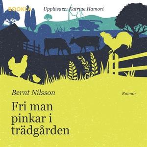 Fri man pinkar i trädgården (ljudbok) av Bernt