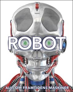 Robot: allt om framtidens maskiner (e-bok) av C