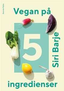 Vegan på 5 ingredienser (e-bok) av Siri Barje