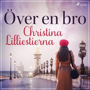 Över en bro (ljudbok) av Christina Lilliestiern